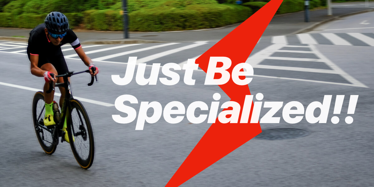 Be Specialized